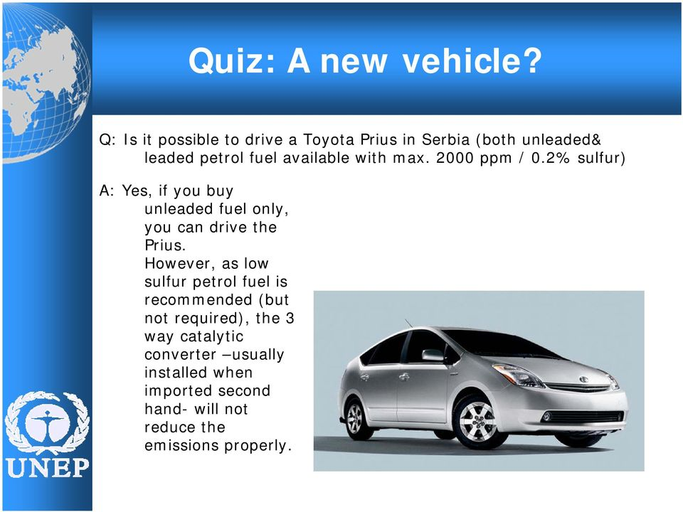 with max. 2000 ppm / 0.2% sulfur) A: Yes, if you buy unleaded fuel only, you can drive the Prius.