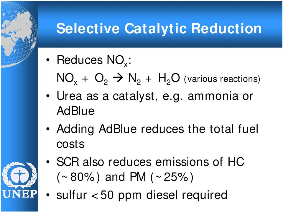 ammonia or AdBlue Adding AdBlue reduces the total fuel costs SCR
