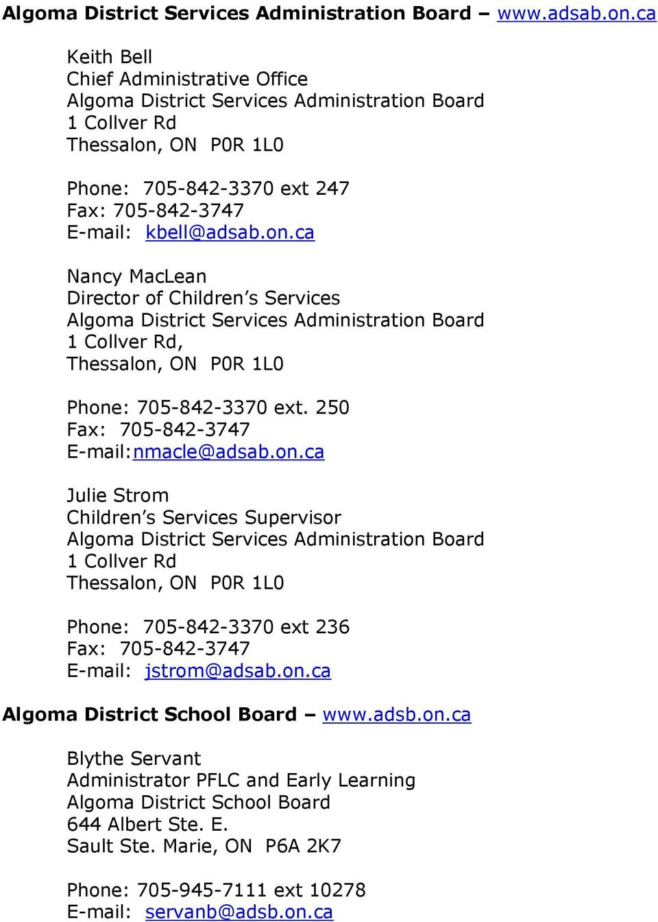 250 Fax: 705-842-3747 E-mail:nmacle@adsab.on.ca Julie Strom Children s Services Supervisor Board 1 Collver Rd Thessalon, ON P0R 1L0 Phone: 705-842-3370 ext 236 Fax: 705-842-3747 E-mail: jstrom@adsab.