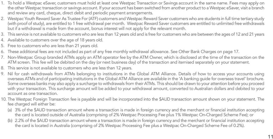 Westpac Youth Reward Saver As Trustee For (ATF) customers and Westpac Reward Saver customers who are students in full time tertiary study (with proof of study), are entitled to 1 free withdrawal per
