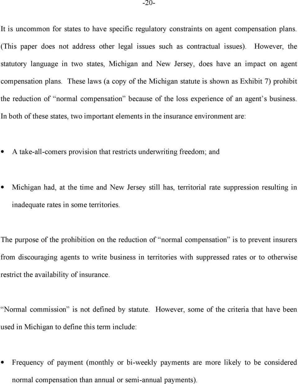 These laws (a copy of the Michigan statute is shown as Exhibit 7) prohibit the reduction of normal compensation because of the loss experience of an agent s business.