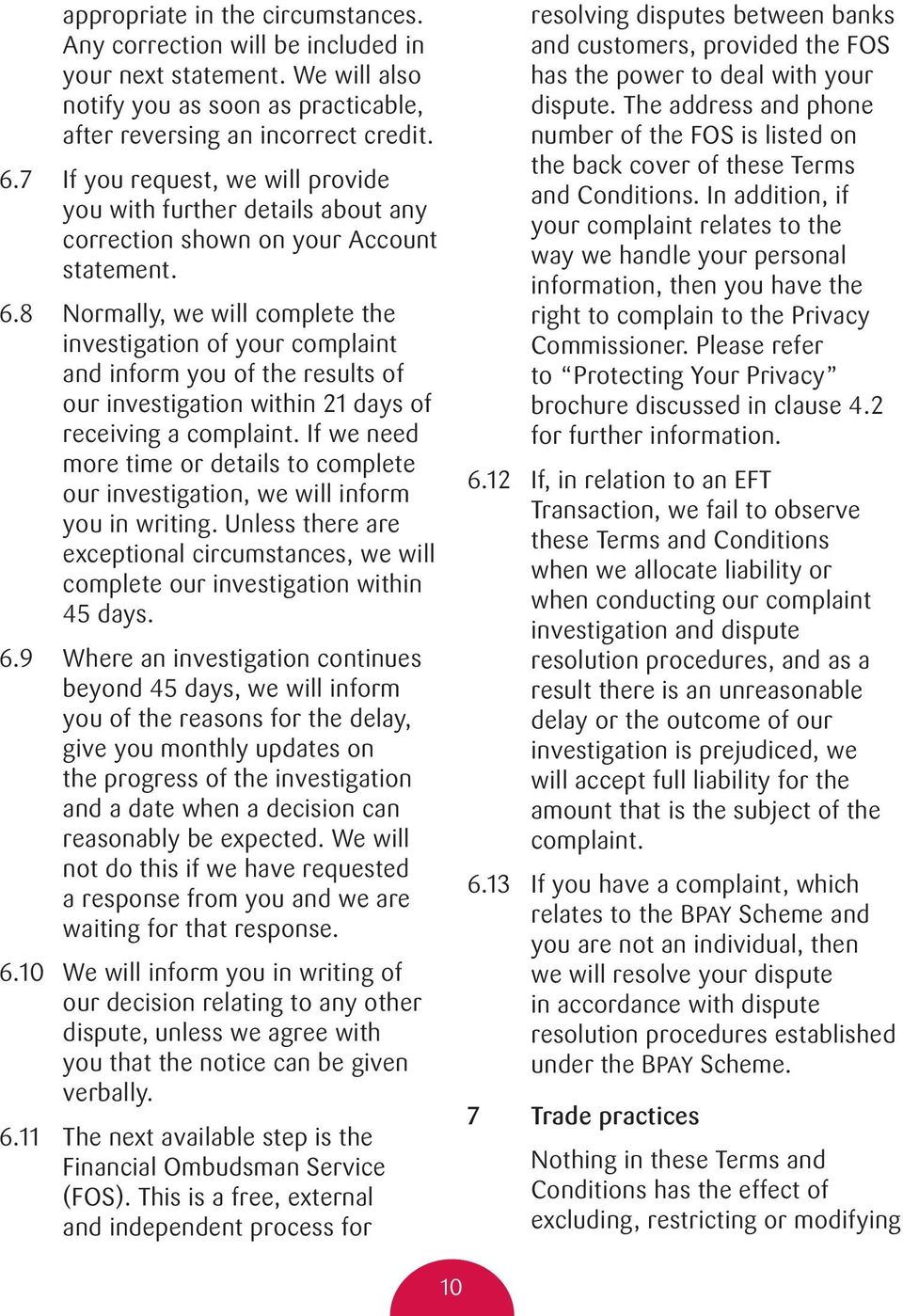 8 Normally, we will complete the investigation of your complaint and inform you of the results of our investigation within 21 days of receiving a complaint.