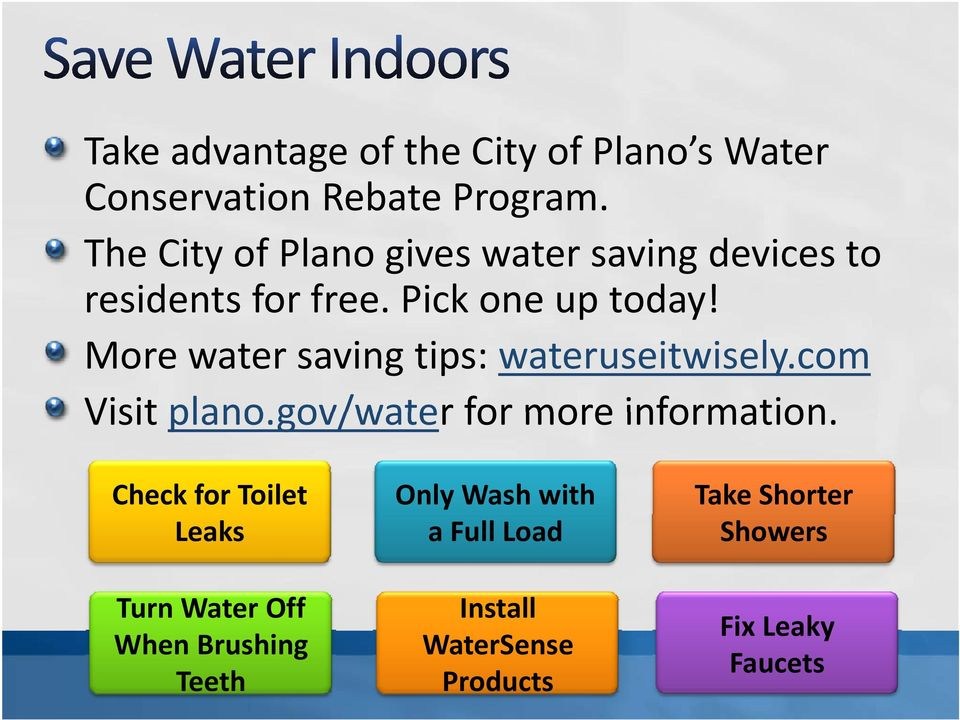 More water saving tips: wateruseitwisely.com Visit plano.gov/water for more information.