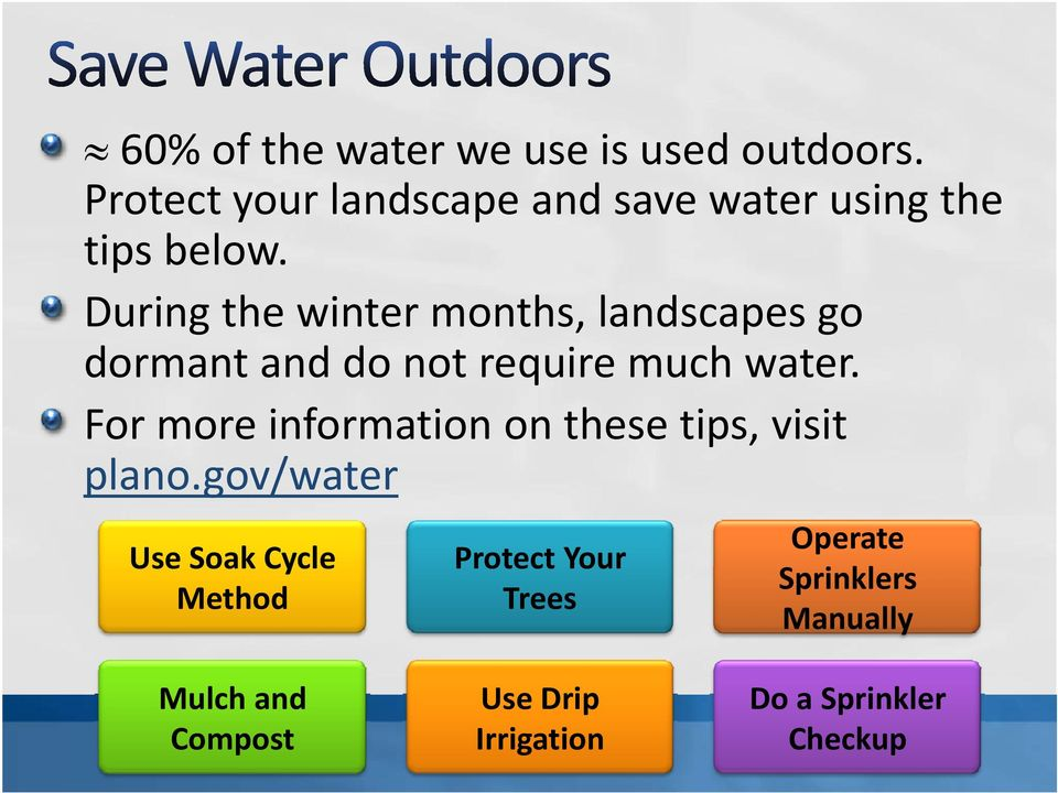 During the winter months, landscapes go dormant and do not require much water.
