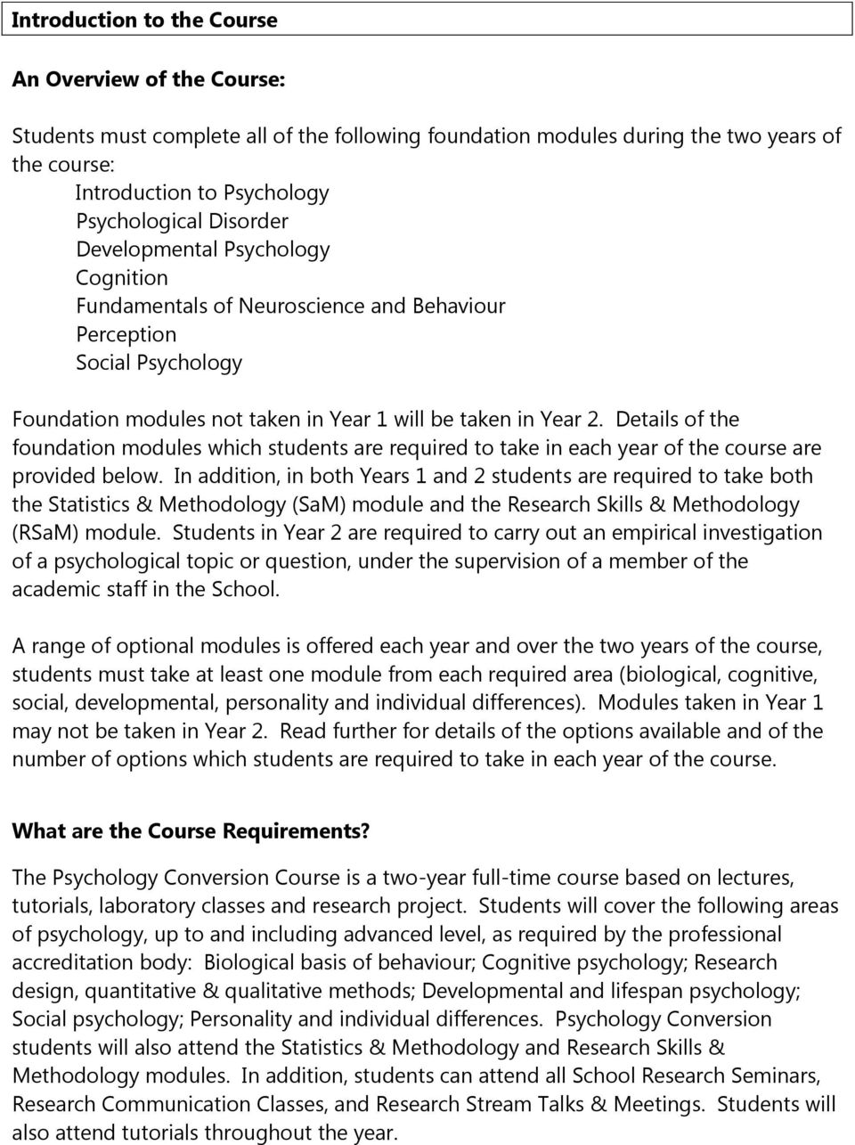 Details of the foundation modules which students are required to take in each year of the course are provided below.