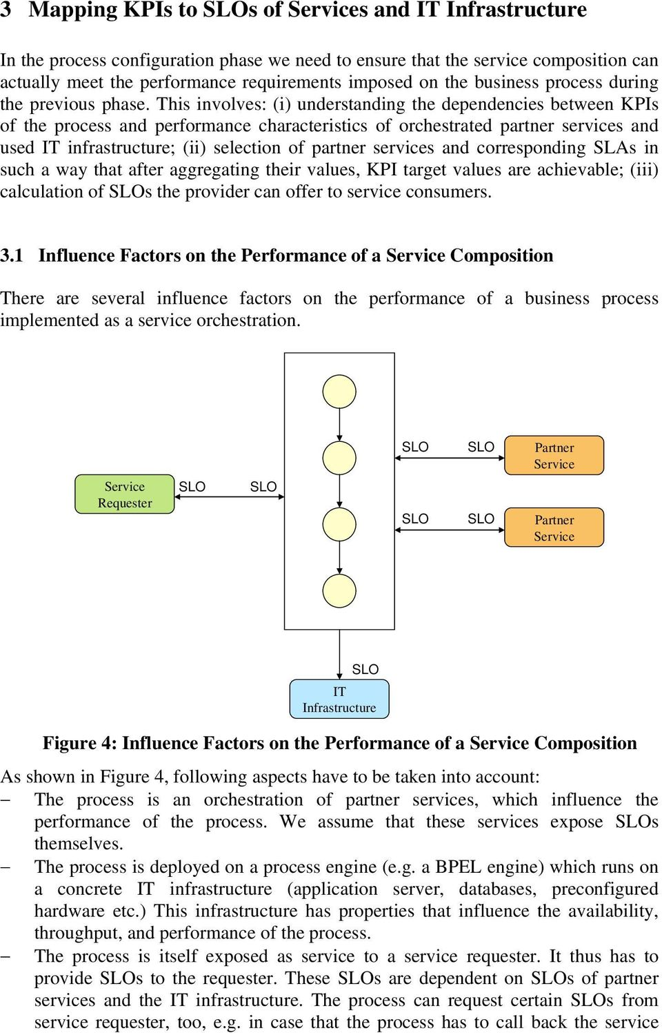 This involves: (i) understanding the dependencies between KPIs of the process and performance characteristics of orchestrated partner services and used IT infrastructure; (ii) selection of partner