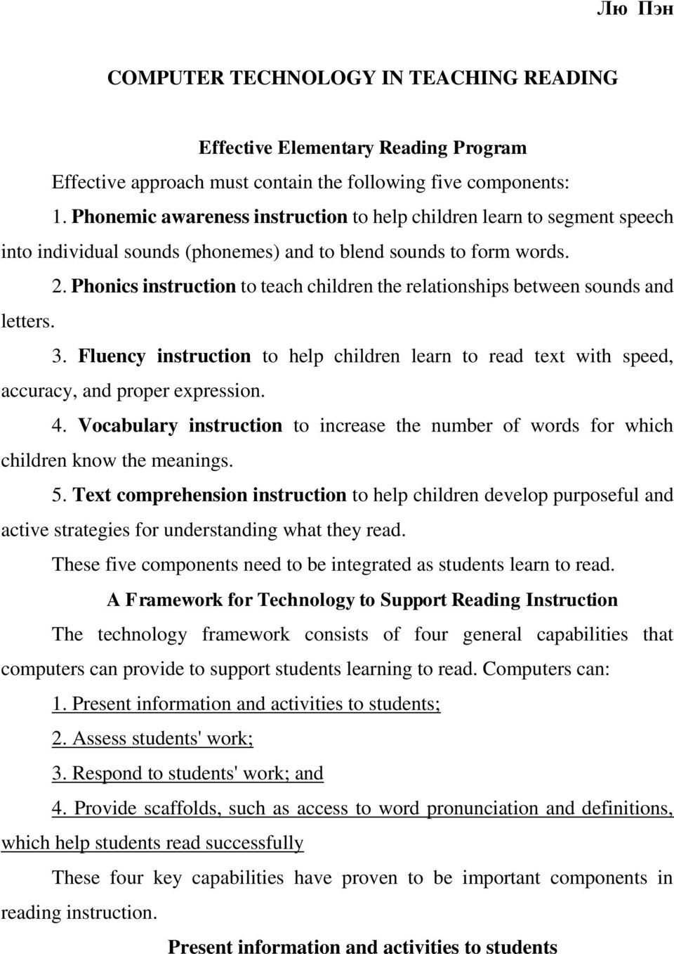 Phonics instruction to teach children the relationships between sounds and letters. 3. Fluency instruction to help children learn to read text with speed, accuracy, and proper expression. 4.