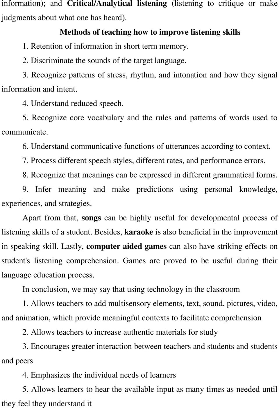 Understand reduced speech. 5. Recognize core vocabulary and the rules and patterns of words used to communicate. 6. Understand communicative functions of utterances according to context. 7.
