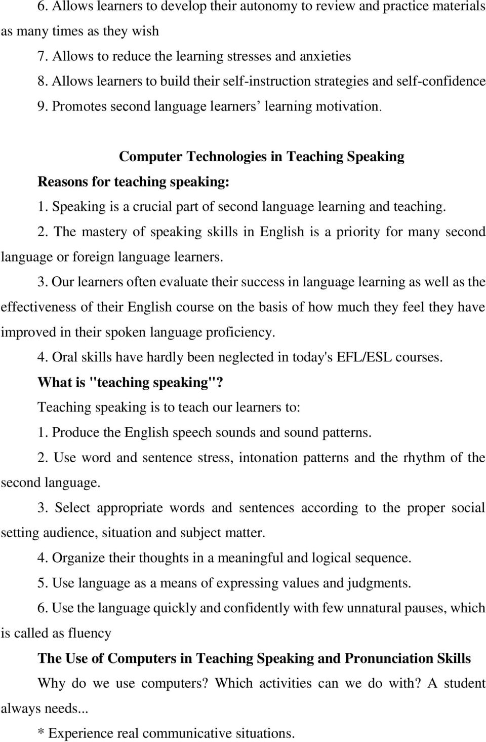 Computer Technologies in Teaching Speaking Reasons for teaching speaking: 1. Speaking is a crucial part of second language learning and teaching. 2.