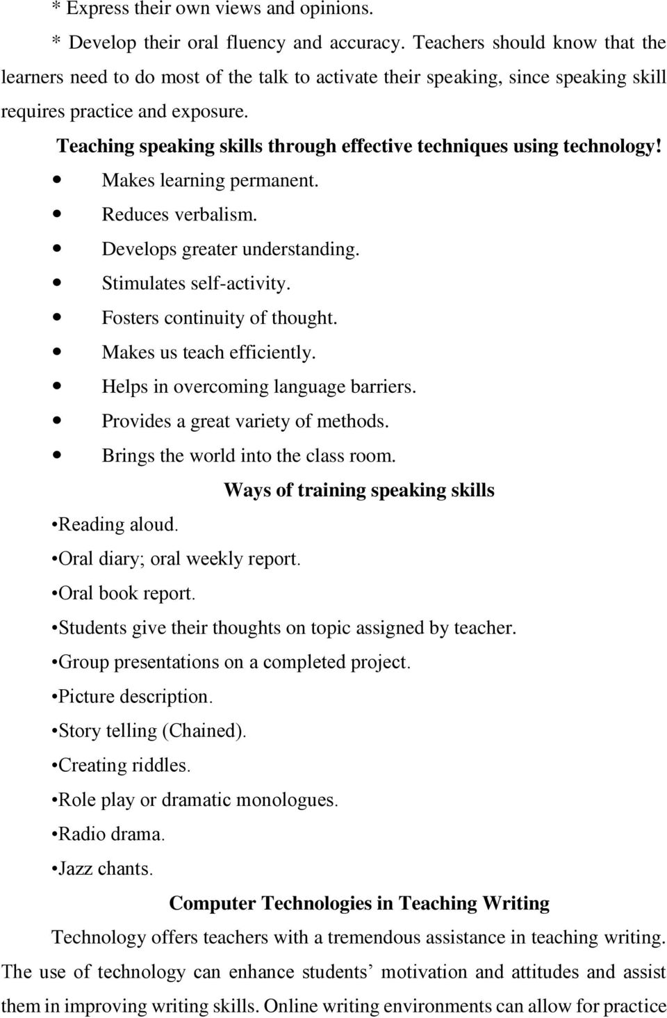 Teaching speaking skills through effective techniques using technology! Makes learning permanent. Reduces verbalism. Develops greater understanding. Stimulates self-activity.