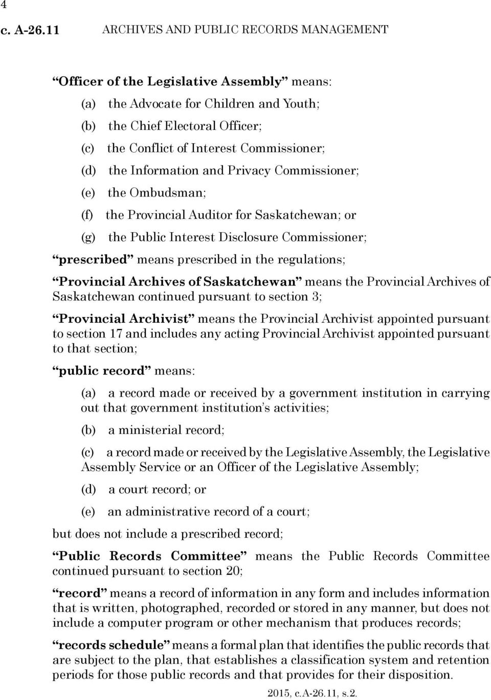 Commissioner; (d) the Information and Privacy Commissioner; (e) the Ombudsman; (f) the Provincial Auditor for Saskatchewan; or (g) the Public Interest Disclosure Commissioner; prescribed means