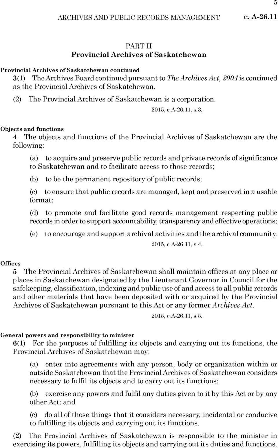 Archives of Saskatchewan. (2) The Provincial Archives of Saskatchewan is a corporation. 2015, c.a-26.11, s.3.