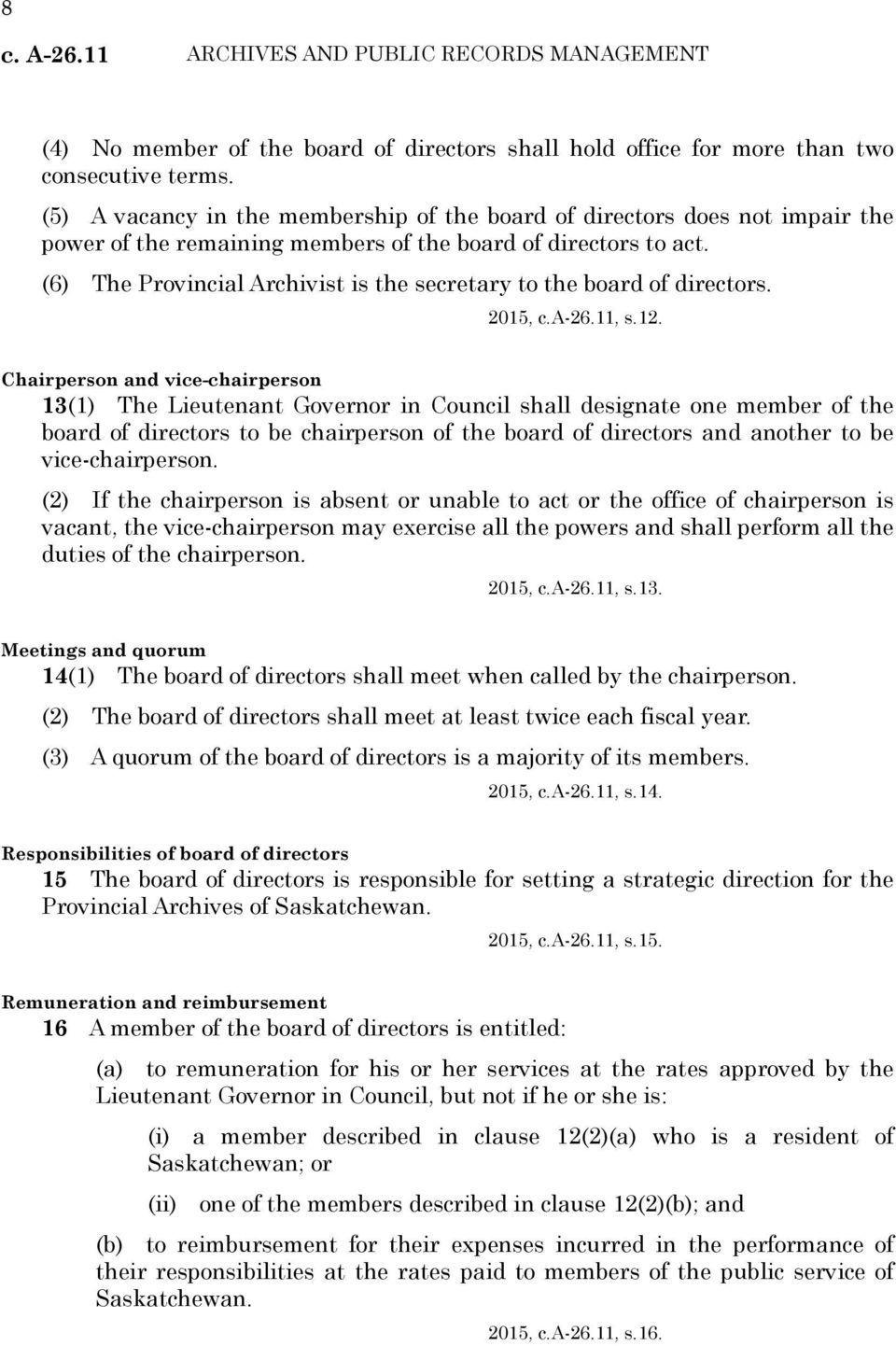 (6) The Provincial Archivist is the secretary to the board of directors. 2015, c.a-26.11, s.12.