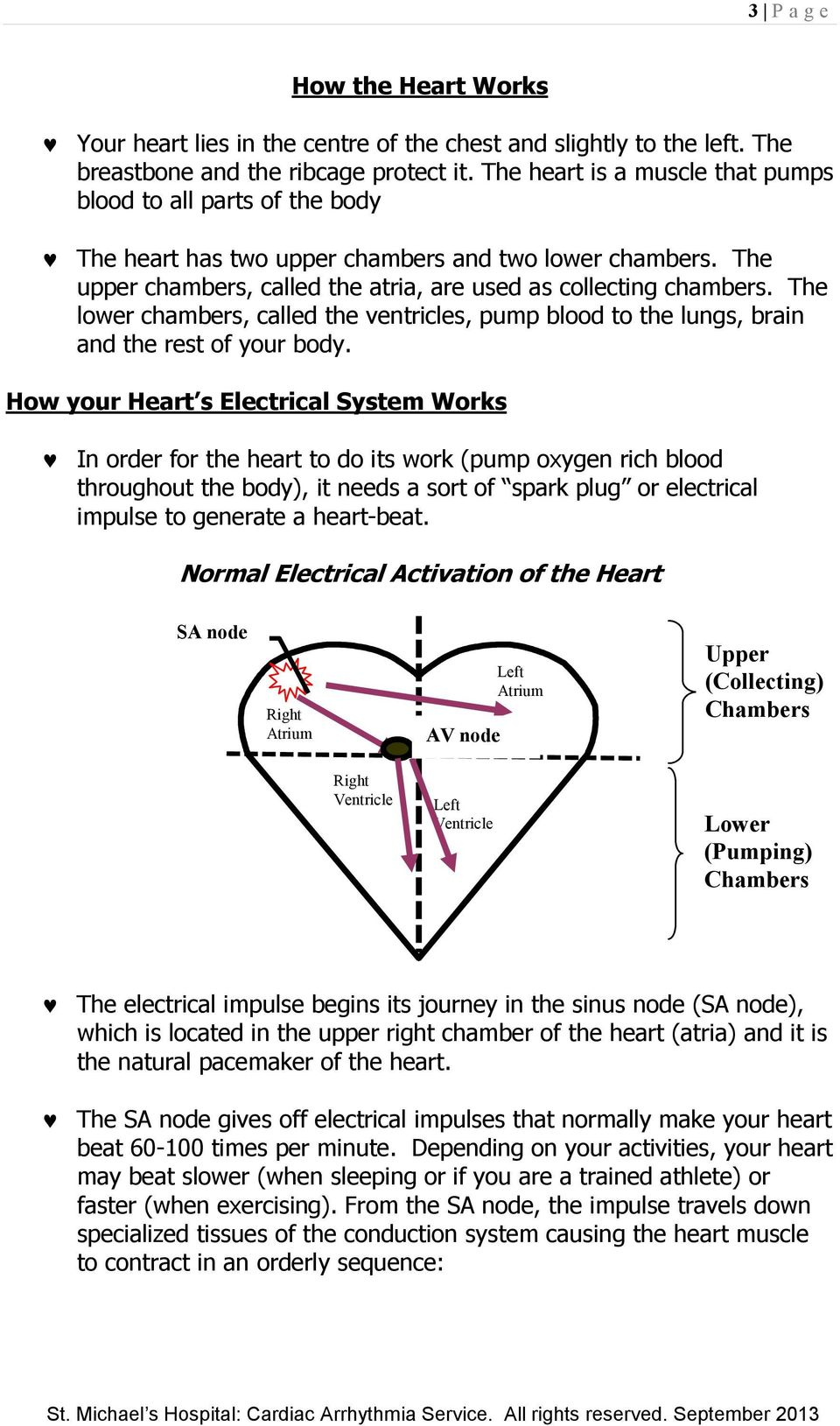The lower chambers, called the ventricles, pump blood to the lungs, brain and the rest of your body.