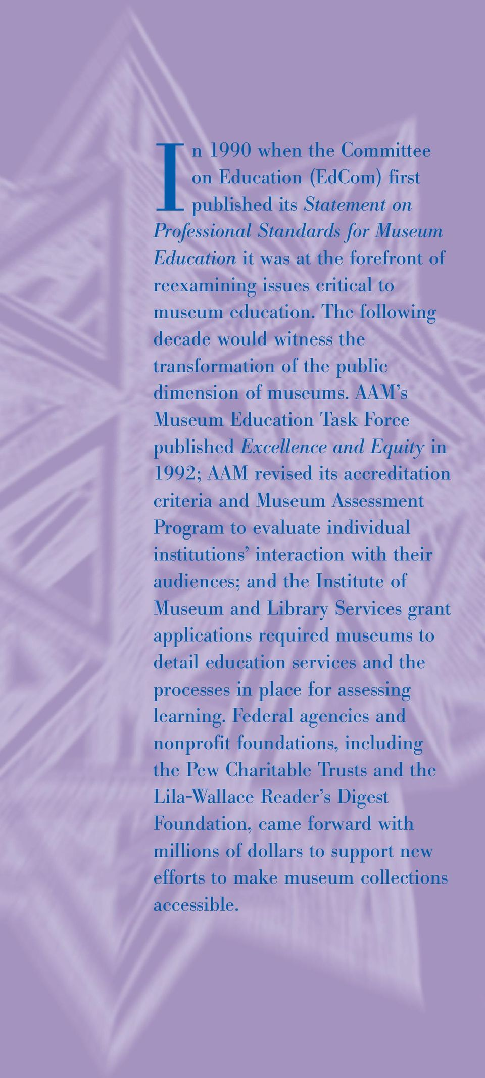 AAM s Museum Education Task Force published Excellence and Equity in 1992; AAM revised its accreditation criteria and Museum Assessment Program to evaluate individual institutions interaction with