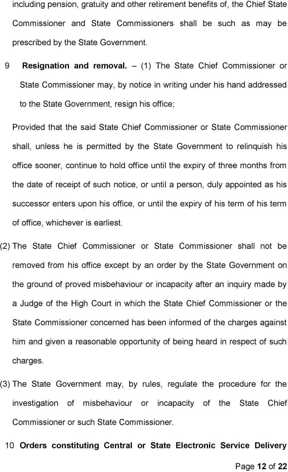 (1) The State Chief Commissioner or State Commissioner may, by notice in writing under his hand addressed to the State Government, resign his office; Provided that the said State Chief Commissioner