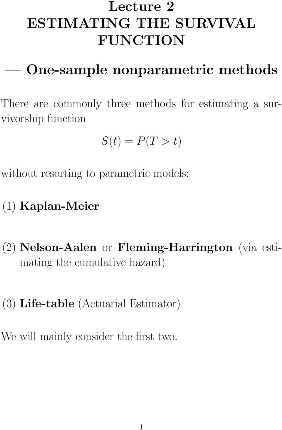 parametric models: (1) Kaplan-Meier (2) Nelson-Aalen or Fleming-Harrington (via estimating the