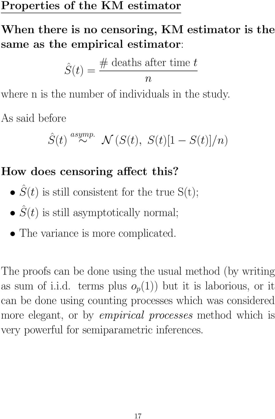 Ŝ(t) is still consistent for the true S(t); Ŝ(t) is still asymptotically normal; The variance is more complicated.