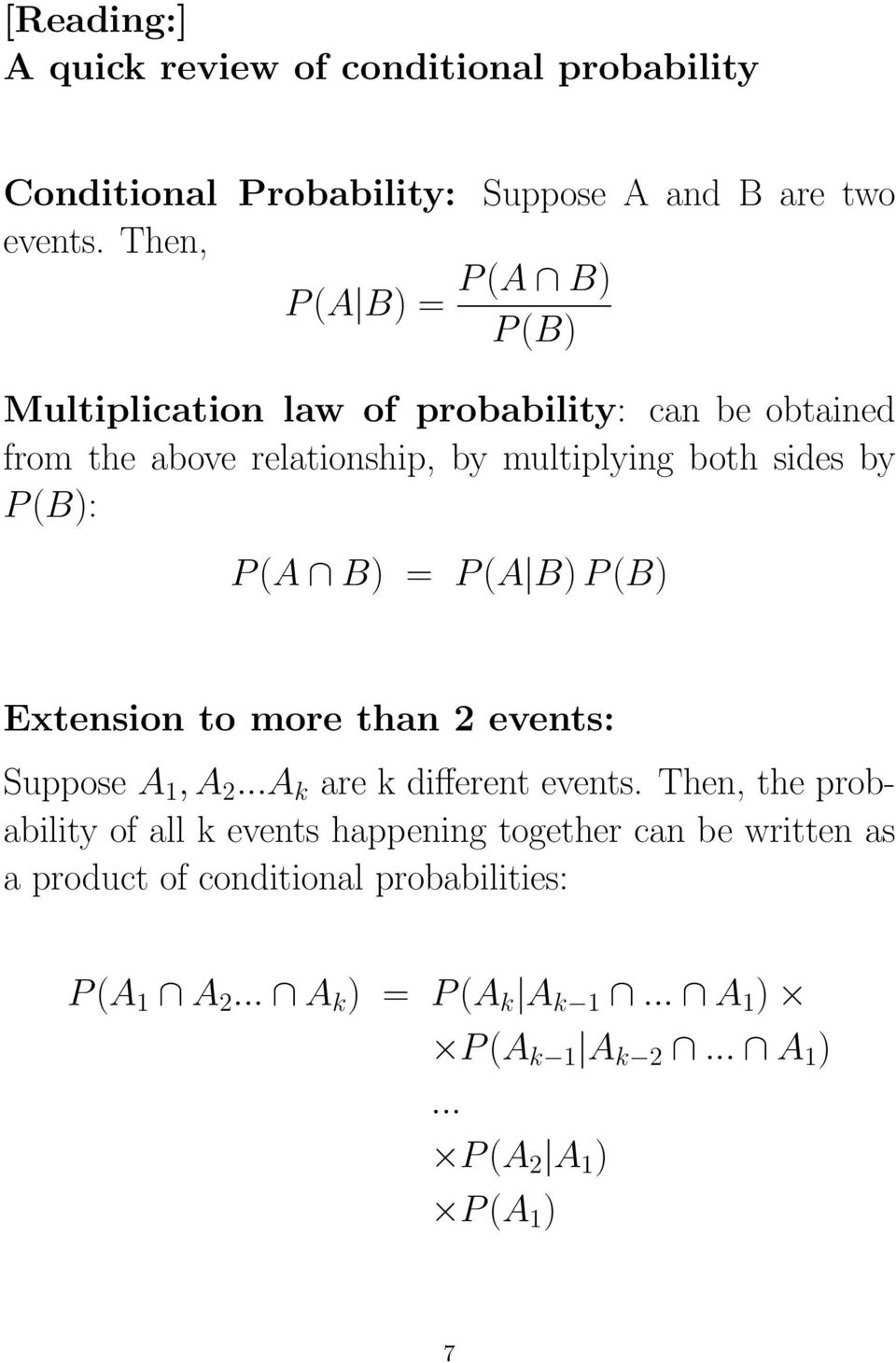 (B): P (A B) = P (A B) P (B) Extension to more than 2 events: Suppose A 1, A 2...A k are k different events.