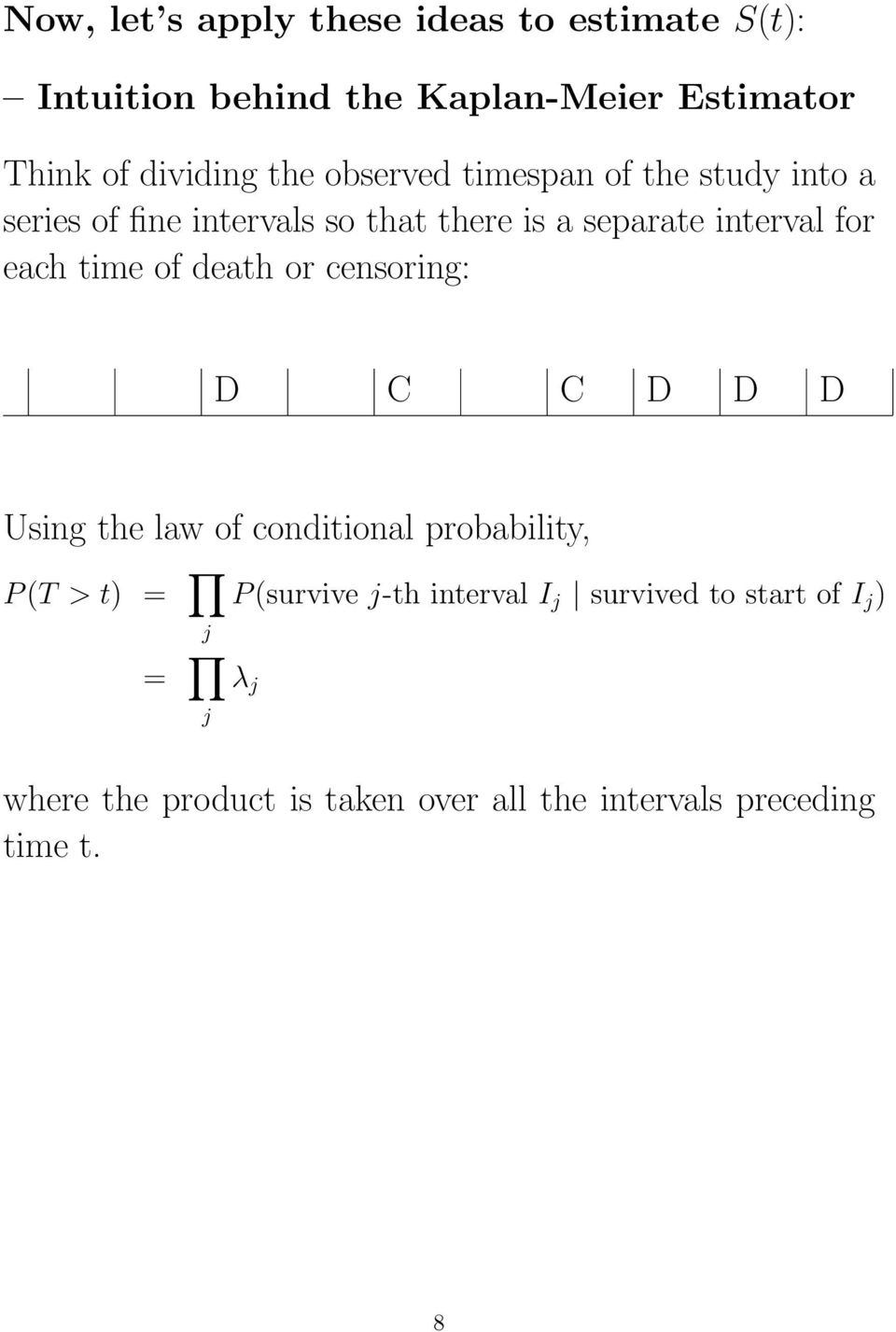 time of death or censoring: D C C D D D Using the law of conditional probability, P (T > t) = j P (survive j-th