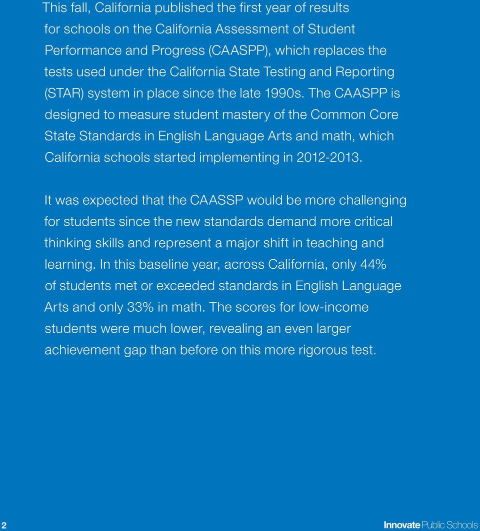 The CAASPP is designed to measure student mastery of the Common Core State Standards in English Language Arts and math, which California schools started implementing in 2012-2013.