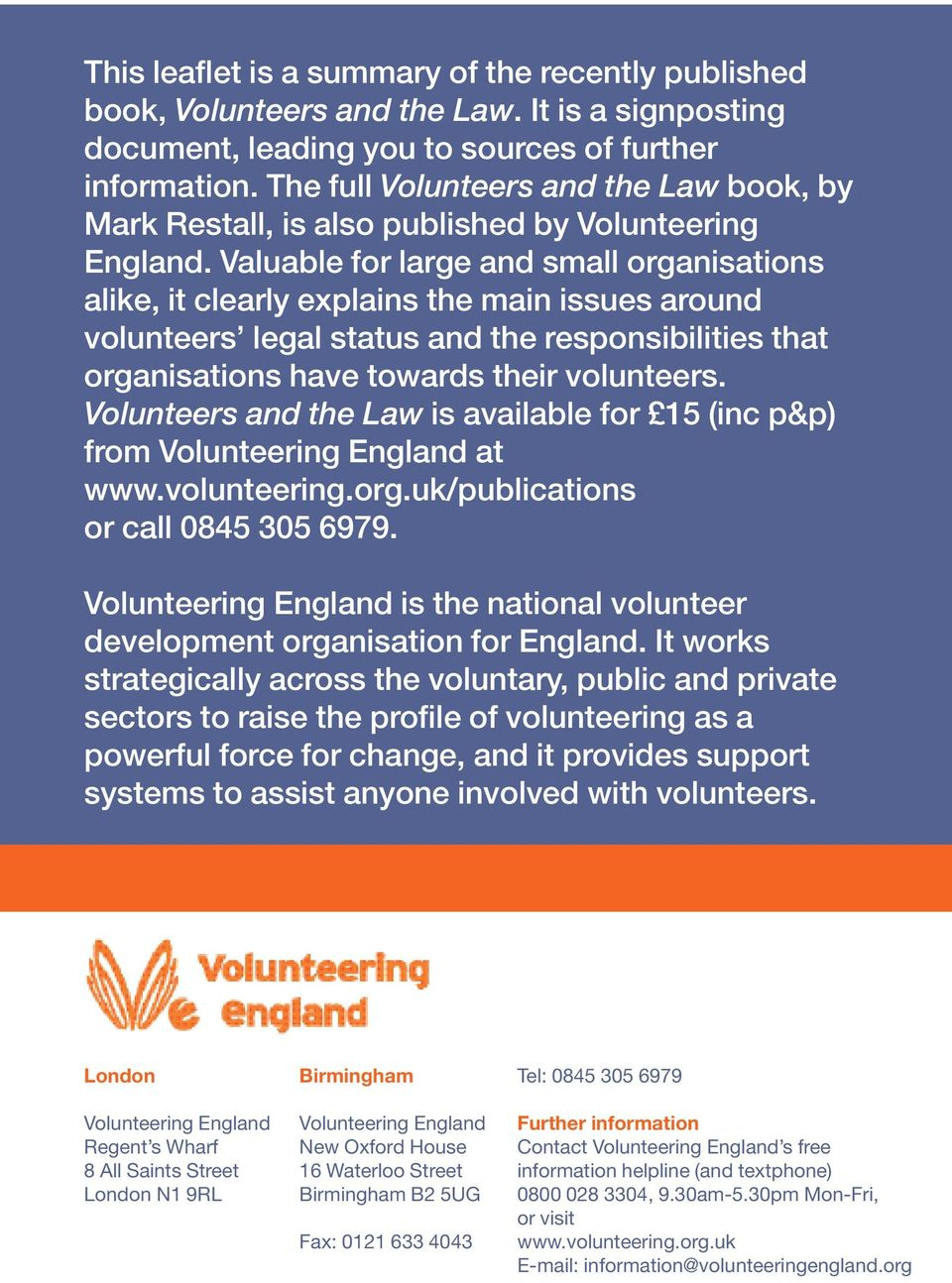 Valuable for large and small organisations alike, it clearly explains the main issues around volunteers legal status and the responsibilities that organisations have towards their volunteers.