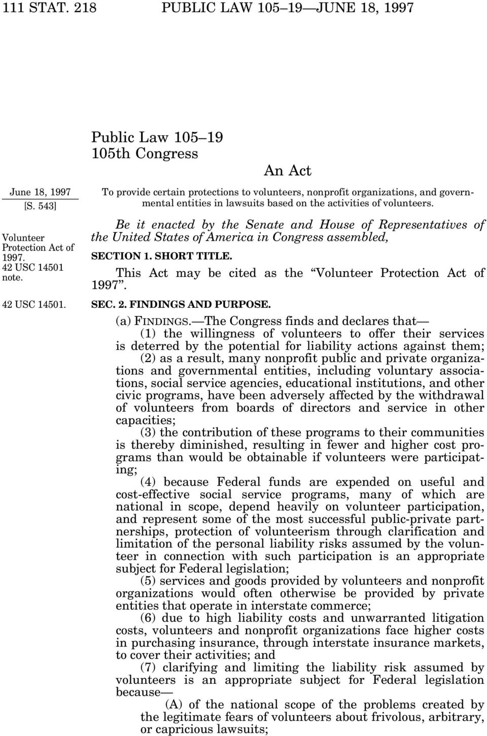 Public Law 105 19 105th Congress An Act To provide certain protections to volunteers, nonprofit organizations, and governmental entities in lawsuits based on the activities of volunteers.