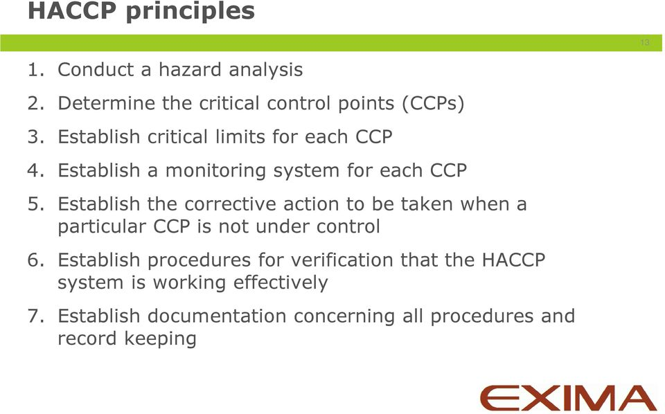 Establish the corrective action to be taken when a particular CCP is not under control 6.