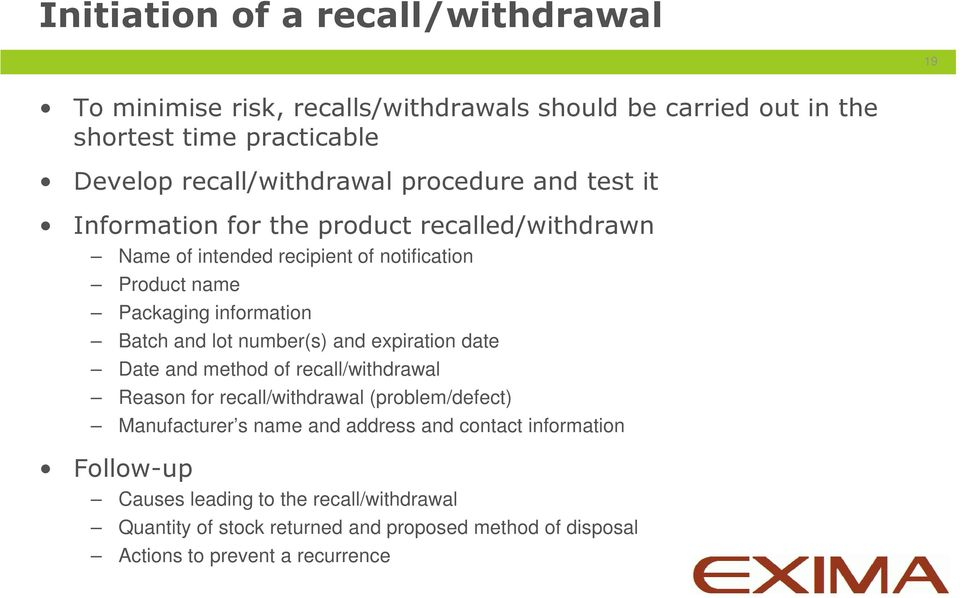 lot number(s) and expiration date Date and method of recall/withdrawal Reason for recall/withdrawal (problem/defect) Manufacturer s name and address and