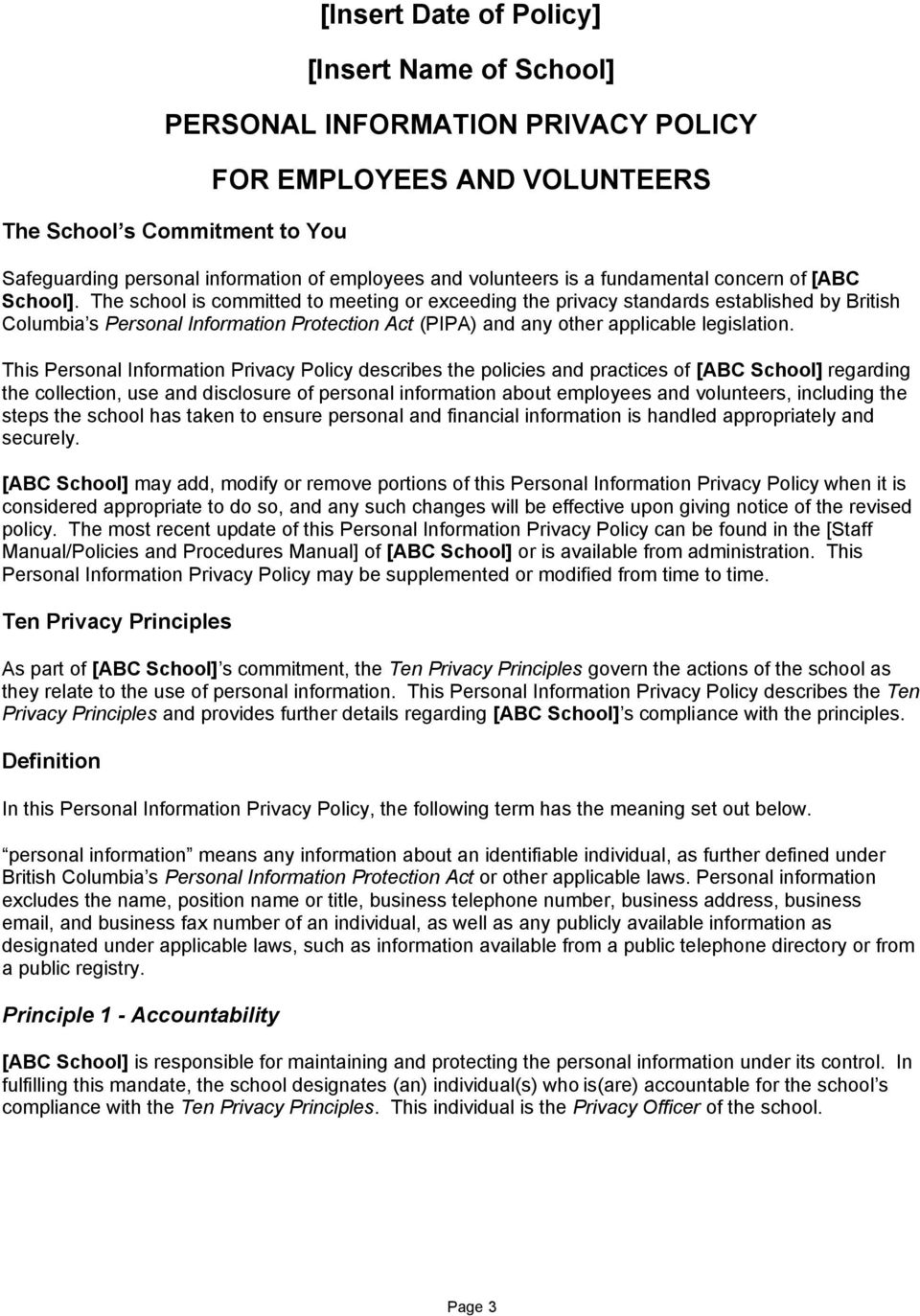 The school is committed to meeting or exceeding the privacy standards established by British Columbia s Personal Information Protection Act (PIPA) and any other applicable legislation.