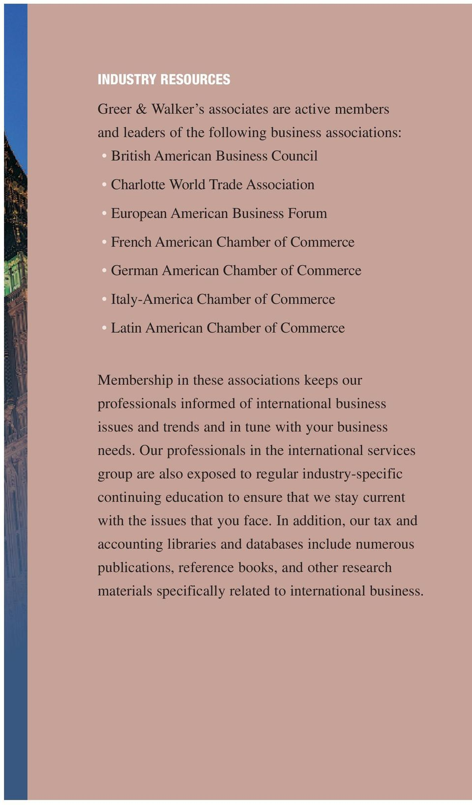 keeps our professionals informed of international business issues and trends and in tune with your business needs.
