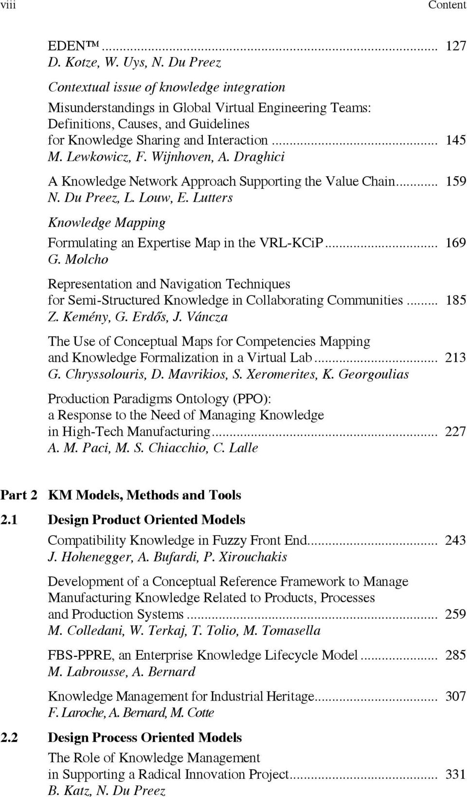 Lewkowicz, F. Wijnhoven, A. Draghici A Knowledge Network Approach Supporting the Value Chain... 159 N. Du Preez, L. Louw, E. Lutters Knowledge Mapping Formulating an Expertise Map in the VRL-KCiP.