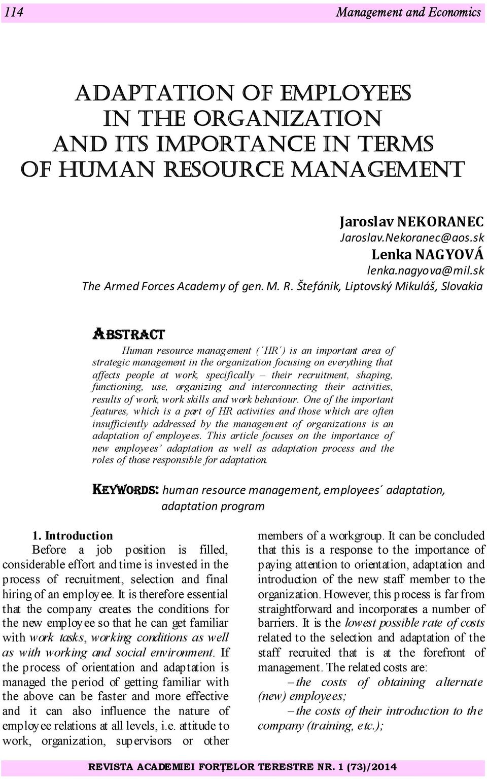 Štefánik, Liptovský Mikuláš, Slovakia ABSTRACT Human resource management ( HR ) is an important area of strategic management in the organization focusing on everything that affects people at work,