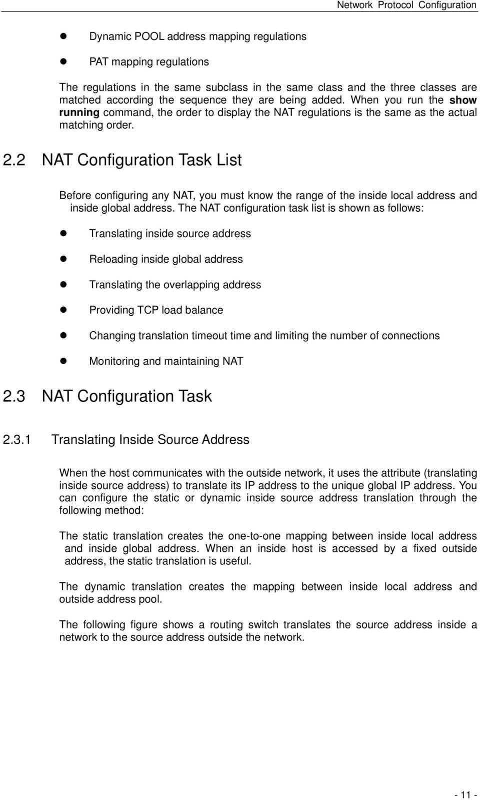 2 NAT Configuration Task List Before configuring any NAT, you must know the range of the inside local address and inside global address.