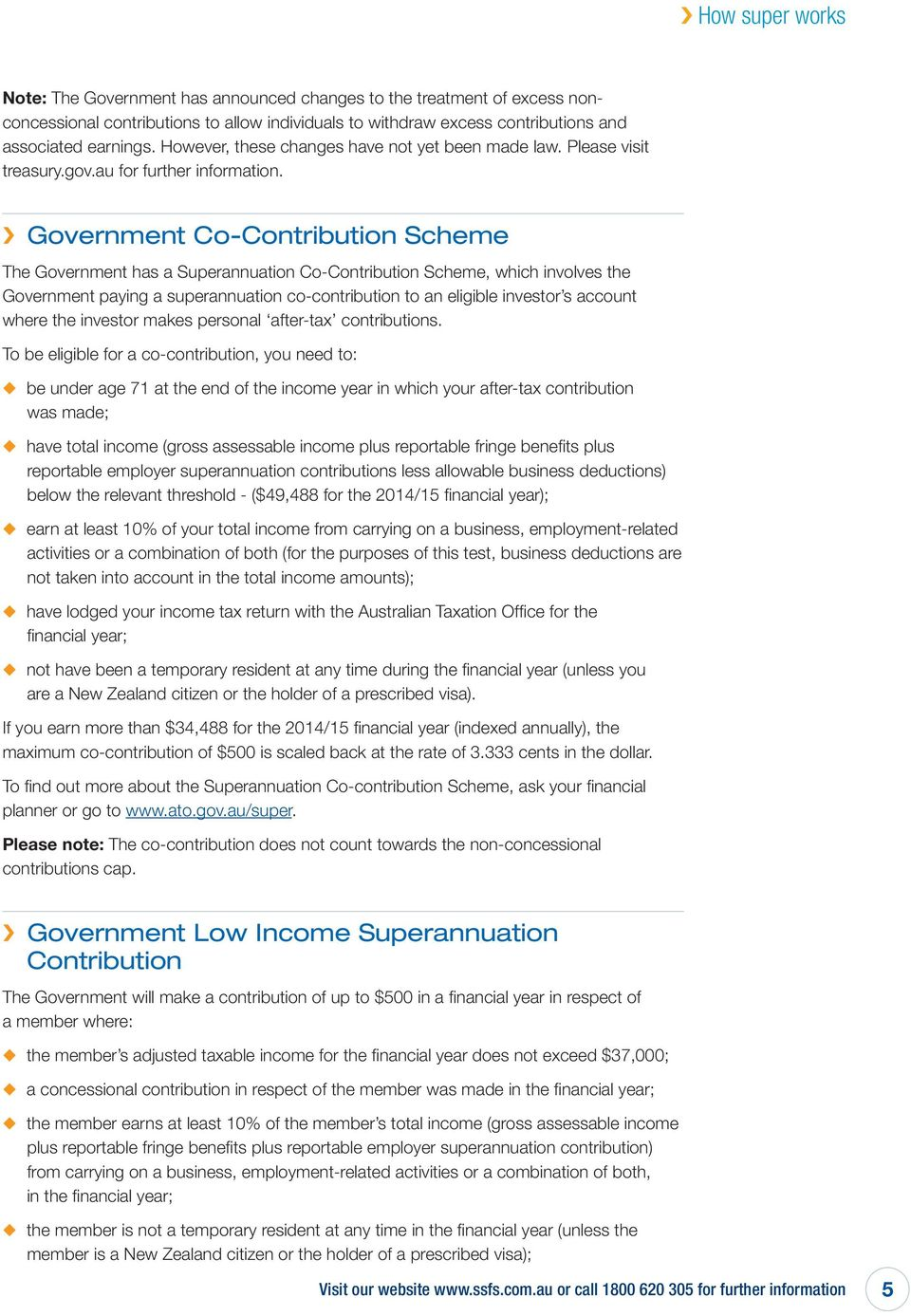 Government Co-Contribution Scheme The Government has a Superannuation Co-Contribution Scheme, which involves the Government paying a superannuation co-contribution to an eligible investor s account