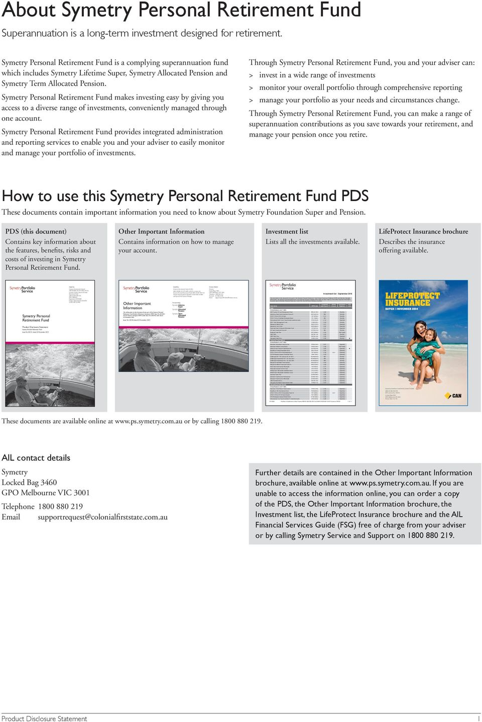 Product Disclosure Statement 1 The information in this document forms part of the Symetry Personal Retirement Fund Product Disclosure Statement (PDS) Issue No 2015/01 and the Symetry Delegate IDPS