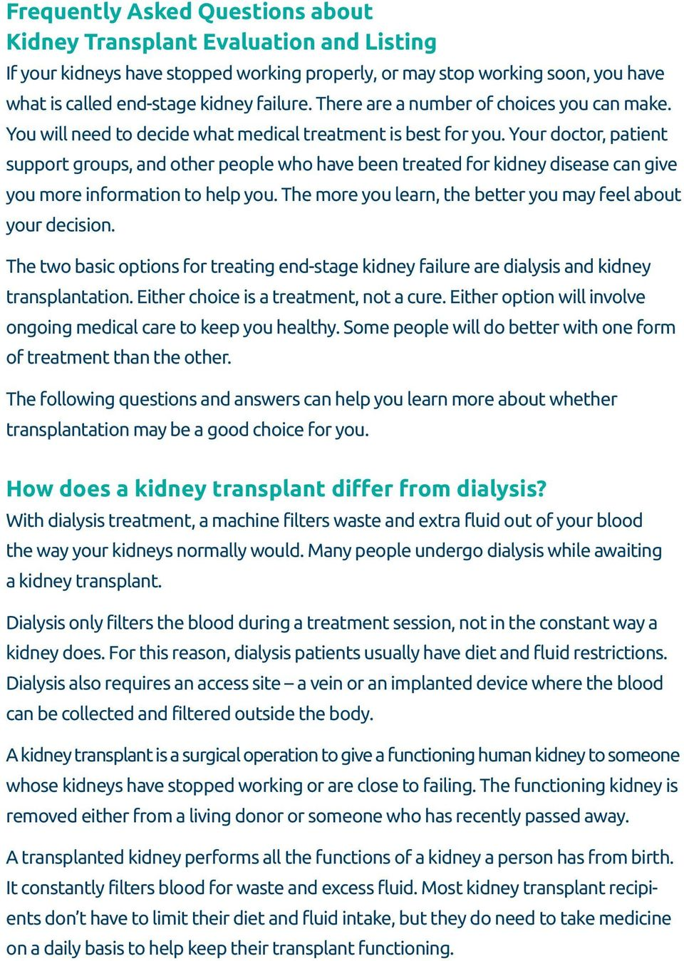Your doctor, patient support groups, and other people who have been treated for kidney disease can give you more information to help you.