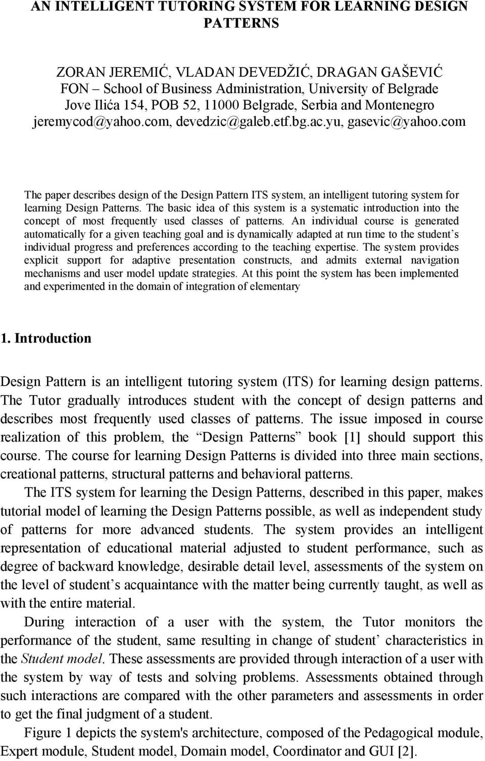 com The paper describes design of the Design Pattern ITS system, an intelligent tutoring system for learning Design Patterns.