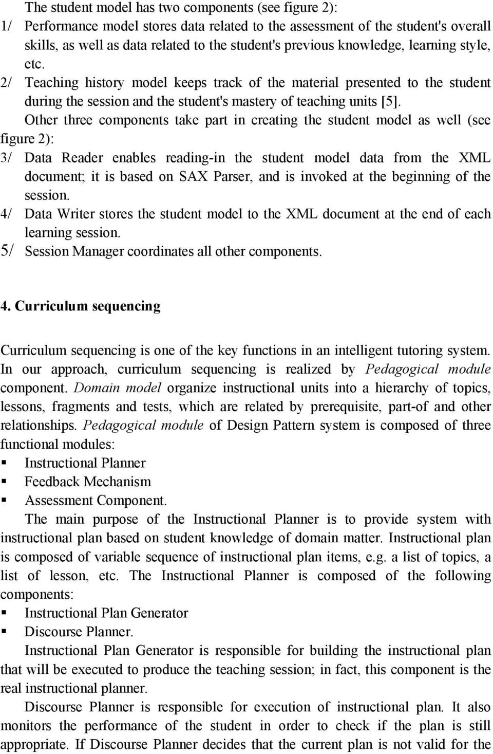 Other three components take part in creating the student model as well (see figure 2): 3/ Data Reader enables reading-in the student model data from the XML document; it is based on SAX Parser, and