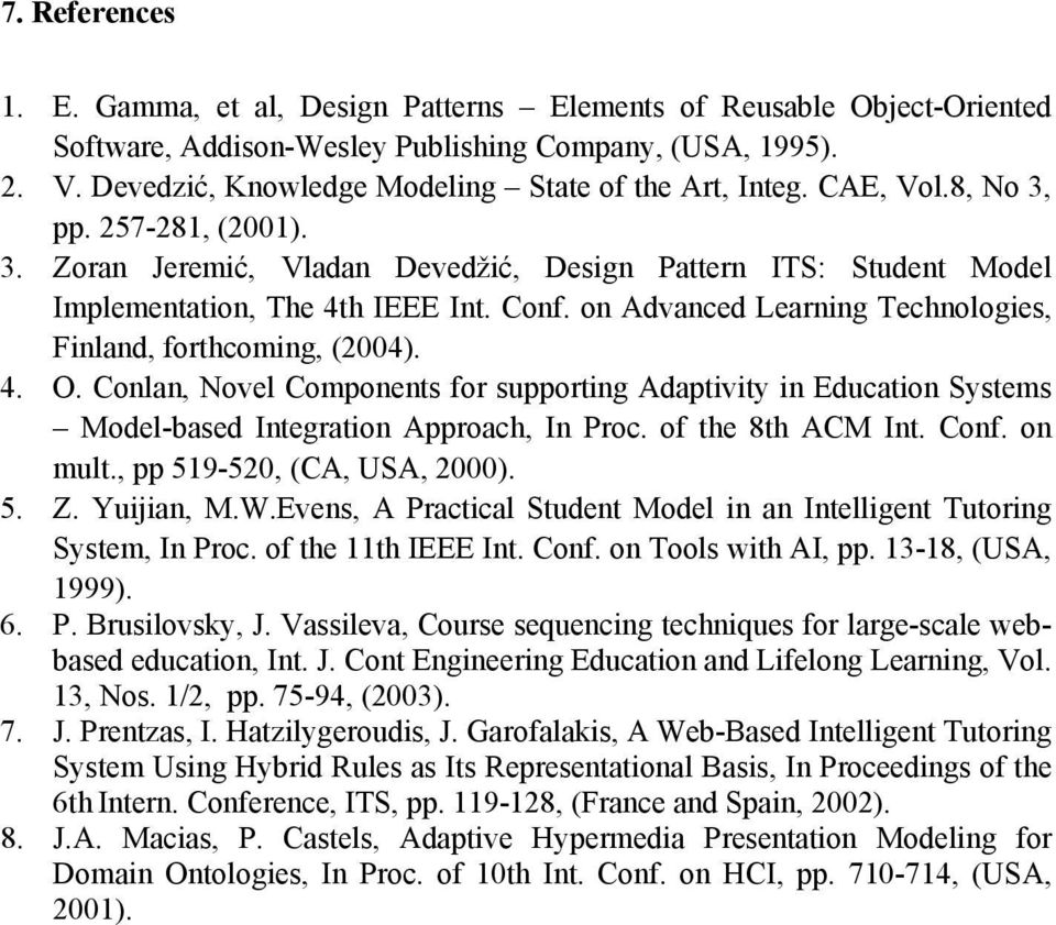 Conf. on Advanced Learning Technologies, Finland, forthcoming, (2004). 4. O. Conlan, Novel Components for supporting Adaptivity in Education Systems Model-based Integration Approach, In Proc.
