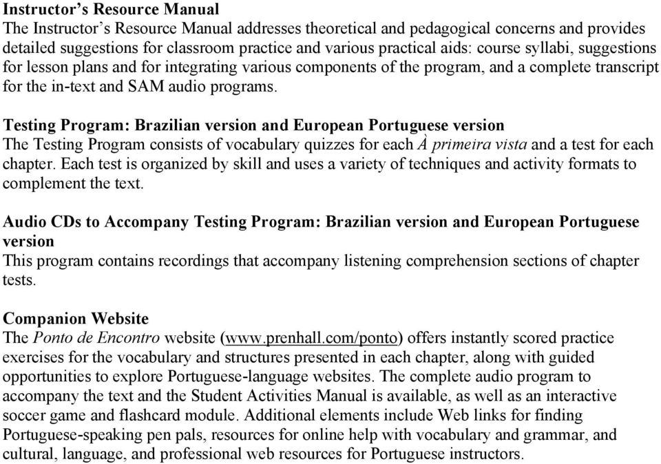 Testing Program: Brazilian version and European Portuguese version The Testing Program consists of vocabulary quizzes for each À primeira vista and a test for each chapter.