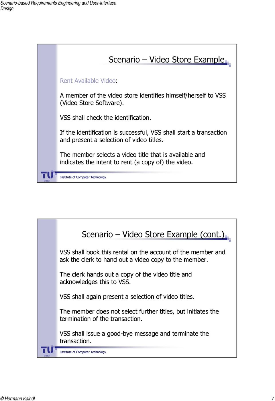 The member selects a video title that is available and indicates the intent to rent (a copy of) the video. Scenario Video Store Example (cont.