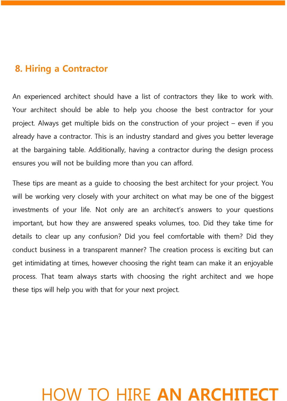 Additionally, having a contractor during the design process ensures you will not be building more than you can afford. These tips are meant as a guide to choosing the best architect for your project.