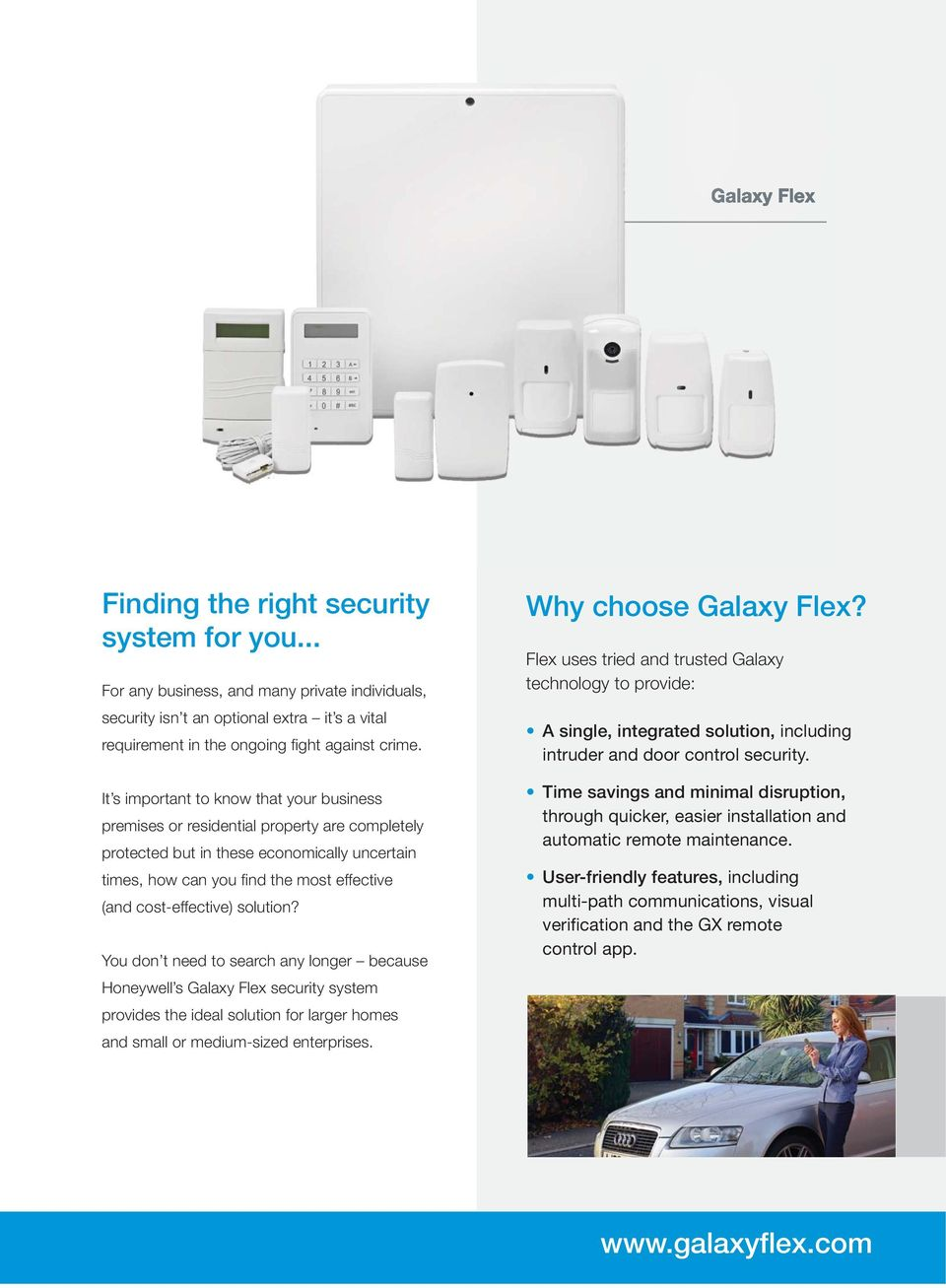 solution? You don t need to search any longer because Honeywell s Galaxy Flex security system provides the ideal solution for larger homes and small or medium-sized enterprises.
