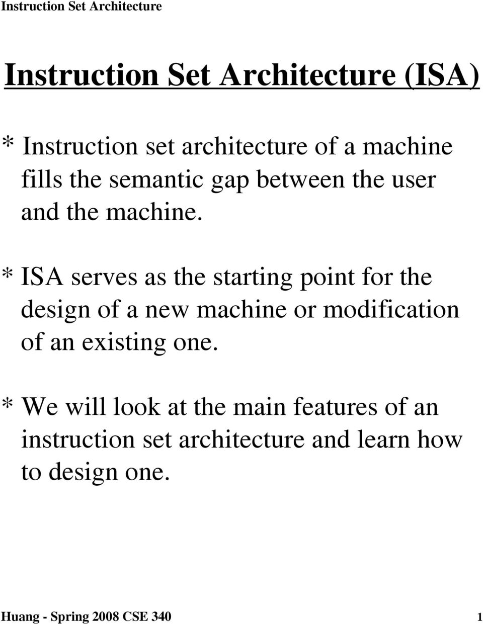 * ISA serves as the starting point for the design of a new machine or modification of an