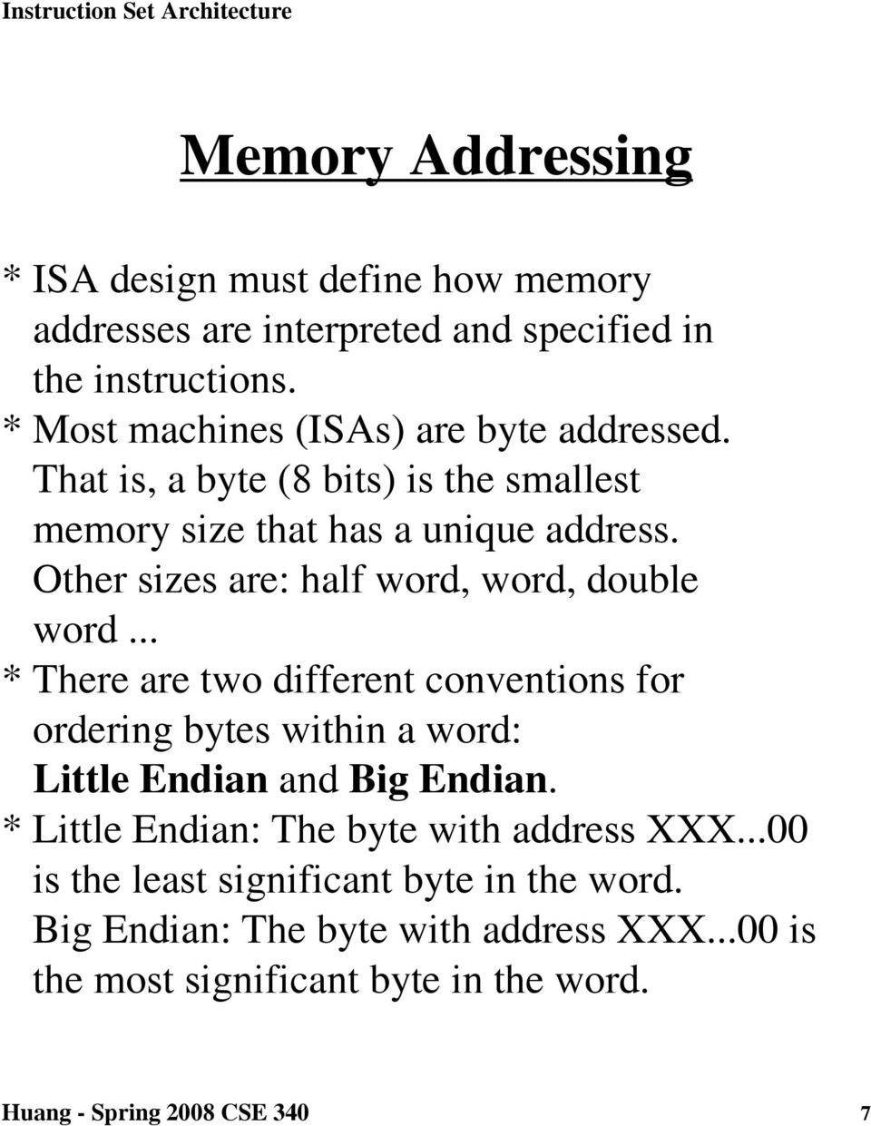 Other sizes are: half word, word, double word... * There are two different conventions for ordering bytes within a word: Little Endian and Big Endian.