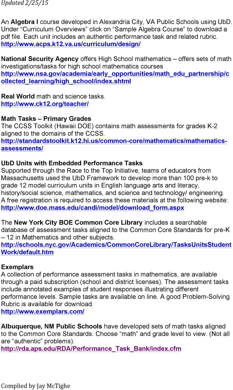 us/curriculum/design/ National Security Agency offers High School mathematics offers sets of math investigations/tasks for high school mathematics courses http://www.nsa.