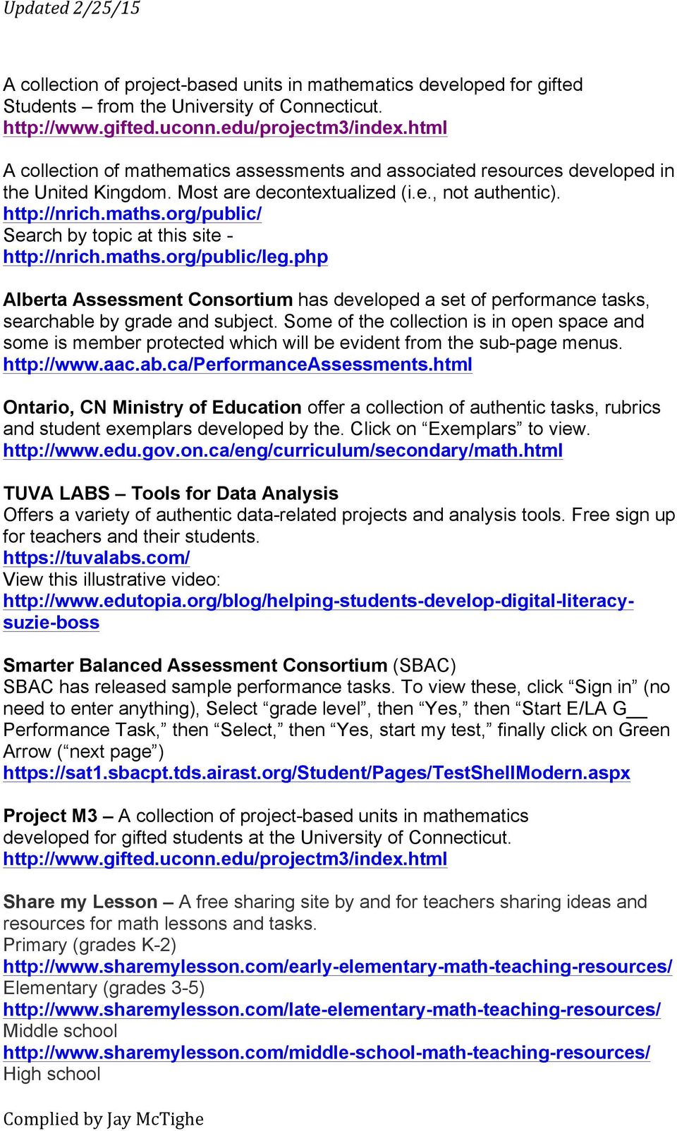 org/public/ Search by topic at this site - http://nrich.maths.org/public/leg.php Alberta Assessment Consortium has developed a set of performance tasks, searchable by grade and subject.