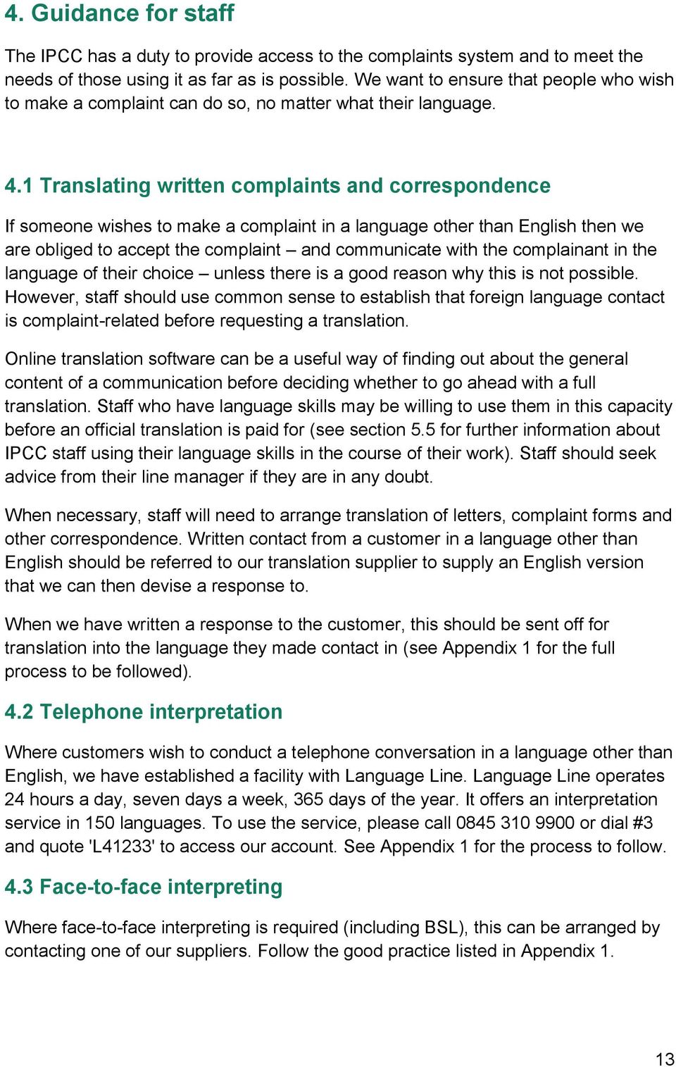 1 Translating written complaints and correspondence If someone wishes to make a complaint in a language other than English then we are obliged to accept the complaint and communicate with the