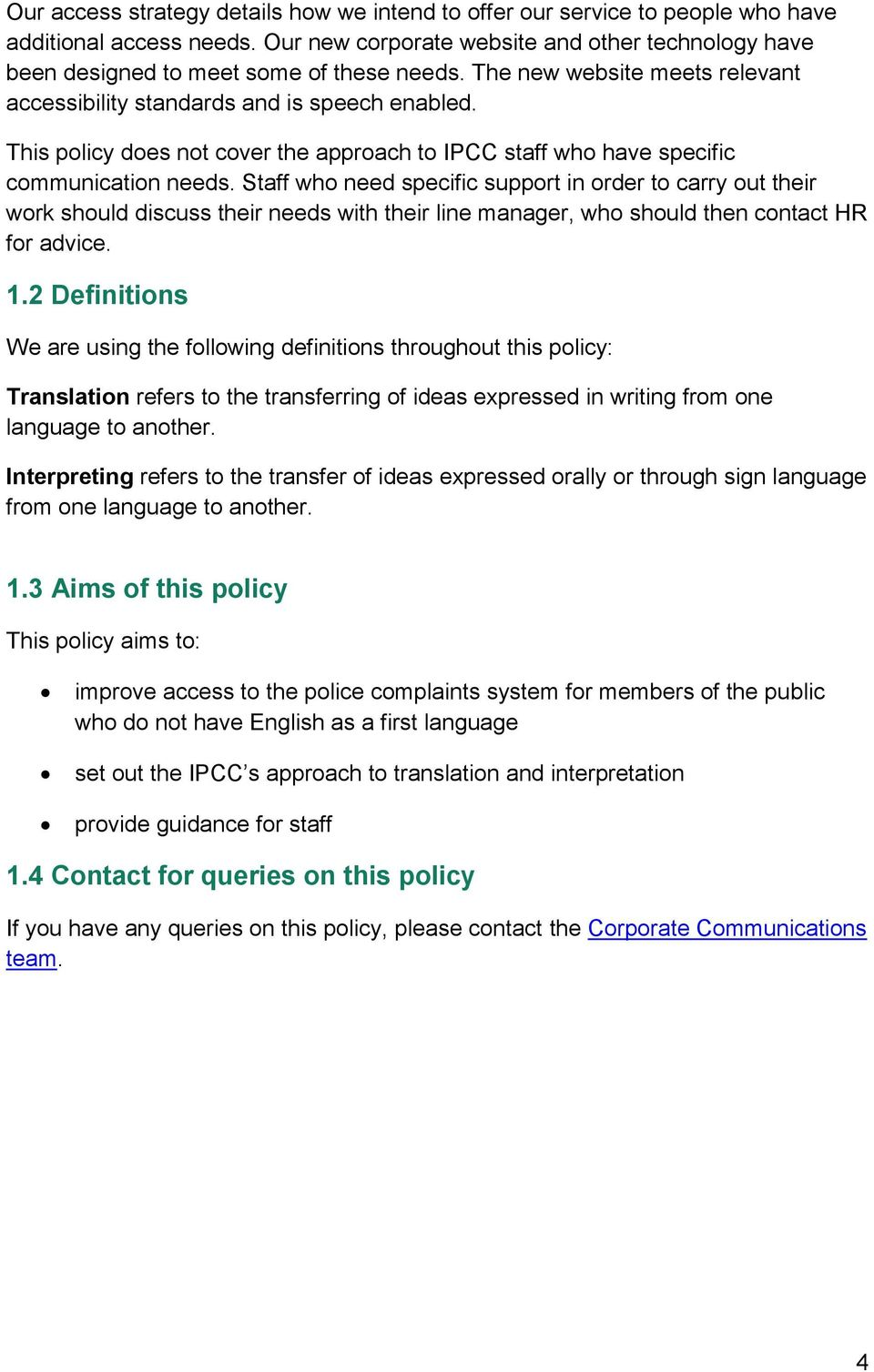 This policy does not cover the approach to IPCC staff who have specific communication needs.
